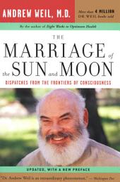 The Marriage of the Sun and the Moon: Dispatches from the Frontiers of Consciousness