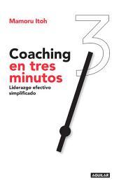 Coaching en tres minutos: Liderazgo efectivo simplificado