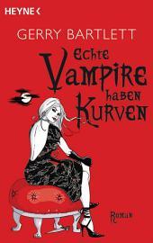 Echte Vampire haben Kurven: Roman