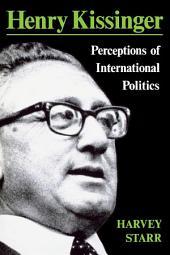 Henry Kissinger: Perceptions of International Politics