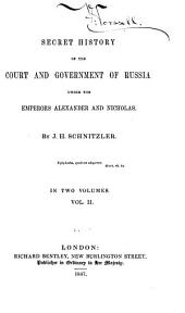 Secret History of the Court and Government of Russia Under the Emperors Alexander and Nicholas: Volume 2