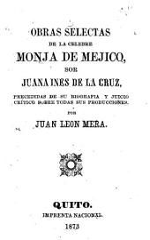Obras selectas de la celebre monja de Mejico, sor Juana Ines de la Cruz: precedidas de su biografia y juicio crítico sobre todas sus producciones
