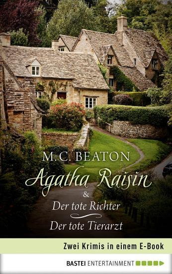 Agatha Raisin   Der tote Richter   Der tote Tierarzt PDF