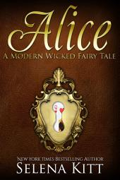A Modern Wicked Fairy Tale: Alice: (Alpha Male, Steamy, Fairy Tales, Suspense Thriller Romance, Erotic Sex Stories)