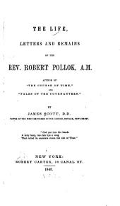 The life, letters and remains of the Rev. Robert Pollok, A.M., author of The course of time and Tales of the covenanters