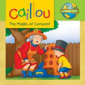 Caillou: The Magic of Compost: Ecology Club