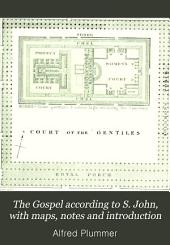 The Gospel According to S. John, with Maps, Notes and Introduction