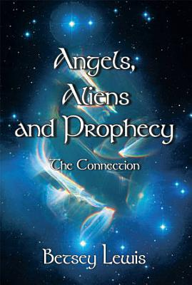 Angels  Aliens and Prophecy PDF