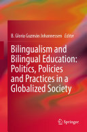 Bilingualism and Bilingual Education: Politics, Policies and Practices in a Globalized Society
