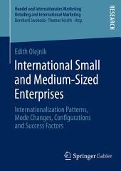 International Small and Medium-Sized Enterprises: Internationalization Patterns, Mode Changes, Configurations and Success Factors