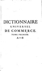 Dictionnaire universel de commerce: Volume 1