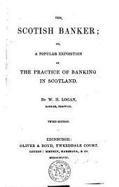The Scotish Banker, Or, A Popular Exposition of the Practice of Banking in Scotland