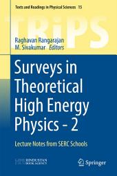 Surveys in Theoretical High Energy Physics - 2: Lecture Notes from SERC Schools