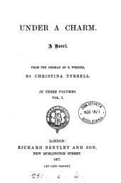 Under a charm, from the Germ. of E. Werner by C. Tyrrell: Volume 1
