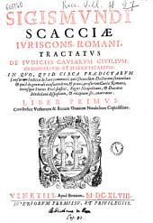 """Sigismundi Scacciae ... Tractatus de iudiciis causarum ciuilium, criminalium, et haereticalium; in quo, quid circa praedictarum causarum iudicia de iure communi; quid secundum doctorum sententias ... Liber primus \\-secundus!: """"Sigismundi Scacciae ... Tractatus de iudiciis causarum ciuilium, criminalium, et haereticalium; in quo, quid circa praedictarum causarum iudicia de iure communi; quid secundum doctorum sententias ... Liber primus \\-secundus]"""" 1, Volume 1"""