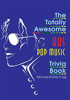 The Totally Awesome 80s Pop Music Trivia Book PDF
