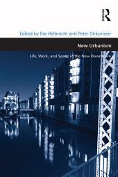 New Urbanism: Life, Work, and Space in the New Downtown