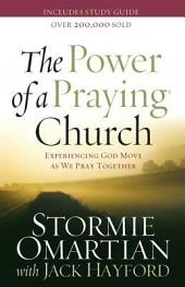 The Power of a Praying® Church: Experiencing God Move as We Pray Together