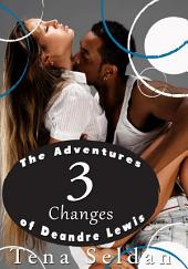 The Adventures of Deandre Lewis 3: Changes : Interracial Erotica: (Adults Only Erotica)