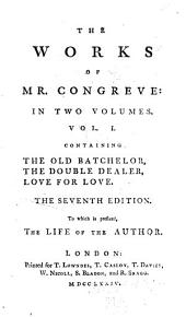 The life of the author. The old batchelor. The double dealer. Love for love