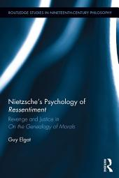 """Nietzsche's Psychology of Ressentiment: Revenge and Justice in """"On the Genealogy of Morals"""""""
