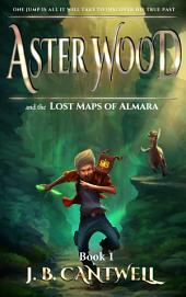 Aster Wood and the Lost Maps of Almara – Book 1