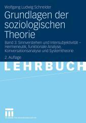 Grundlagen der soziologischen Theorie: Band 3: Sinnverstehen und Intersubjektivität - Hermeneutik, funktionale Analyse, Konversationsanalyse und Systemtheorie, Ausgabe 2