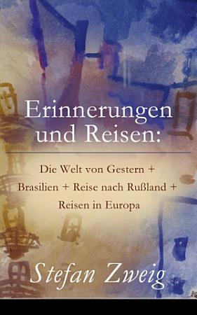 Erinnerungen und Reisen  Die Welt von Gestern   Brasilien   Reise nach Ru  land   Reisen in Europa PDF