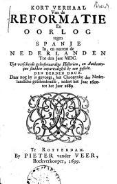 Kort verhaal van de reformatie en oorlog tegen Spanje in, en ontrent de Nederlanden tot den jare MDC: uyt verscheyde geloofwaardige historien, en authentyque stukken onpartydiglyk by een gestelt. Daar nog by is gevoegt, het Chronyxke der Nederlandsche geschiedenisse, zedert het jaar 1600 tot het jaar 1689