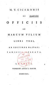 M. T. Ciceronis de Officiis ad Marcum filium libri tres, ex editione Oliveti Parisiis vulgata