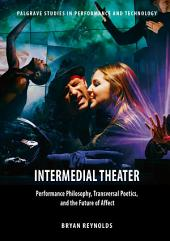 Intermedial Theater: Performance Philosophy, Transversal Poetics, and the Future of Affect