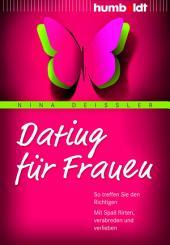 Dating für Frauen: So treffen Sie den Richtigen. Mit Spaß flirten, verabreden und verlieben
