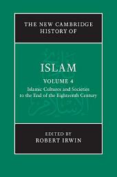 The New Cambridge History of Islam: Volume 4, Islamic Cultures and Societies to the End of the Eighteenth Century