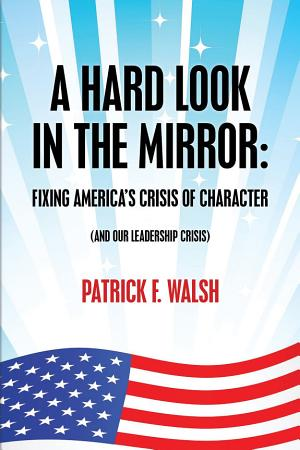 A HARD LOOK IN THE MIRROR  FIXING AMERICA S CRISIS OF CHARACTER PDF