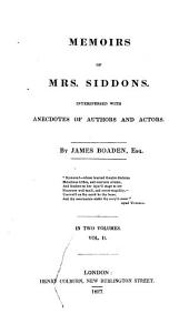 Memoirs of Mrs Siddons Interspersed with Anecdotes of Authors and Actors, 2: By James Boaden In Two Volumes, Volume 2