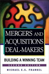 Mergers and Acquisitions Deal-Makers: Building a Winning Team, Edition 2