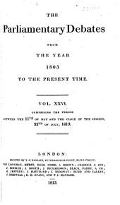 The Parliamentary Debates from the Year 1803 to the Present Time: Volumes 26-27