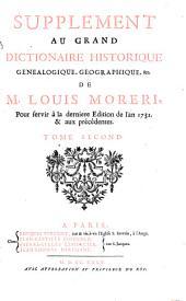 Supplement au grand dictionaire historique genealogique, geographique, &c. de M. Louis Moreri: pour servir à la dernière edition de l'an 1732 & aux précédents : tome second