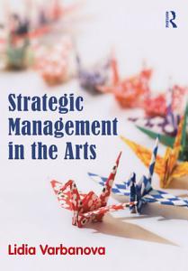 Strategic Management in the Arts PDF