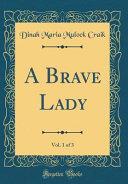 A Brave Lady  Vol  1 of 3  Classic Reprint  PDF
