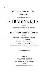 Antoine Stradivari, luthier célèbre, connu sous le nom de Stradivarius: précédé de Recherches historiques et critiques sur l'origine et les transformations des instrument à archet et suivi d'analyses théoriques sur l'archet et sur François Tourte, auteur de ses derniers perfectionnements
