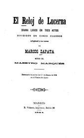 El reloj de Lucerna: drama lírico en tres actos, divididos en cinco cuadros, original y en verso