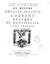 Les Oeuvres de messire Charles Joachim Colbert, evesque de Montpellier. Tome premier [-troisieme]: Volume1