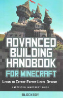 ADVANCED Building Handbook for Minecraft  Learn to Create Expert Level Designs PDF