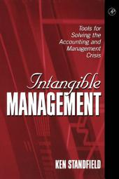 Intangible Management: Tools for Solving the Accounting and Management Crisis