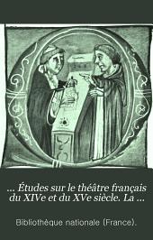 ... Études sur le théâtre français du XIVe et du XVe siècle. La comédie sans titre, publiée pour la première fois d'après le manuscrit latin 8163 de la Bibliothèque nationale. et les Miracles de Notre-Dame par personnages