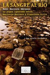 La sangre al río: La pugna ignorada entre Maclovio Herrera y Francisco Villa