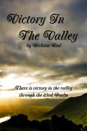 Victory In the Valley: There is Victory in the Valley through the 23rd Psalm