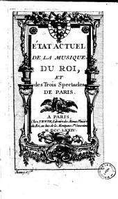 Etat actuel de la musique du Roi, et des trois spectacles de Paris