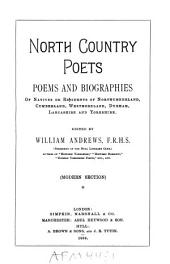 North Country Poets: Poems and Biographies of Natives Or Residents of Northumberland, Cumberland, Westmoreland, Durham, Lancashire and Yorkshire ... : (modern Section)